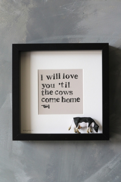 lifestyle image of I Will Love You 'Til The Cows Come Home Art Work By Brigitte Herrod on distressed grey wall background