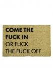 Come The Fuck In Or Fuck The Fuck Off Doormat on a white background.