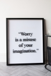 Lifestyle image of the Framed Worry Is A Misuse Of Your Imagination Typography Art Print