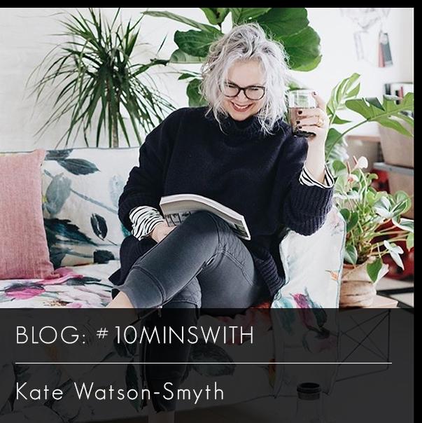 #10MINSWITH: KATE WATSON-SMYTH